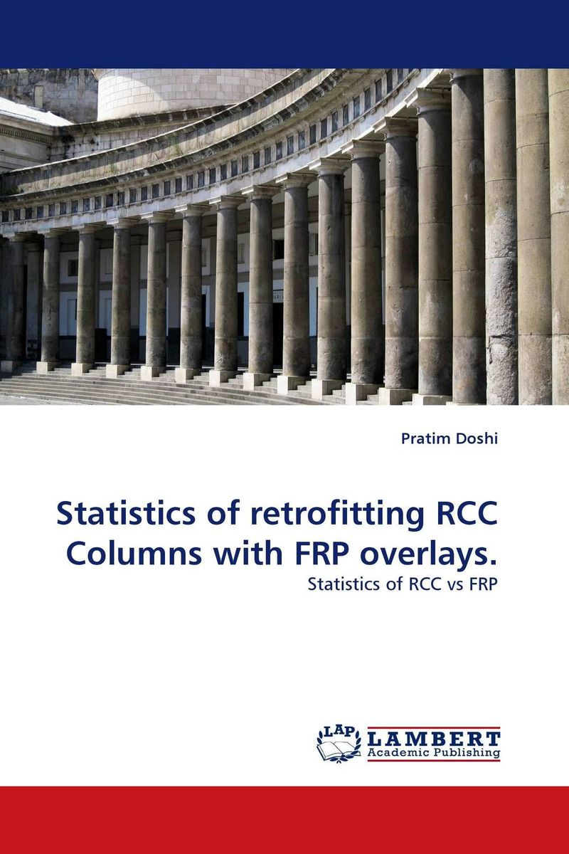Statistics of retrofitting RCC Columns with FRP overlays. from research to practice in stone columns and reinforced stone columns as soil improvement techniques