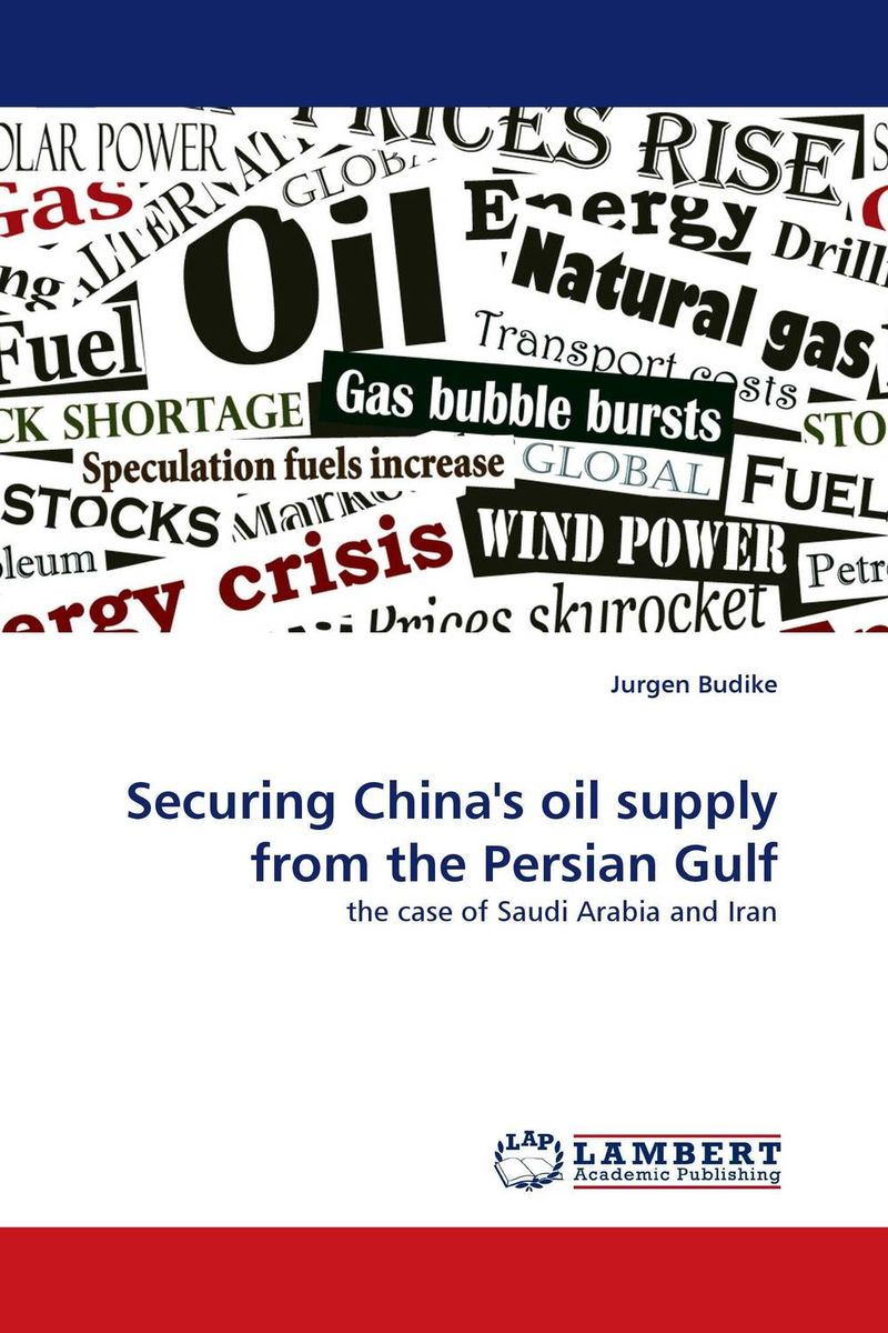 Securing China''s oil supply from the Persian Gulf james gorrie r the china crisis how china s economic collapse will lead to a global depression