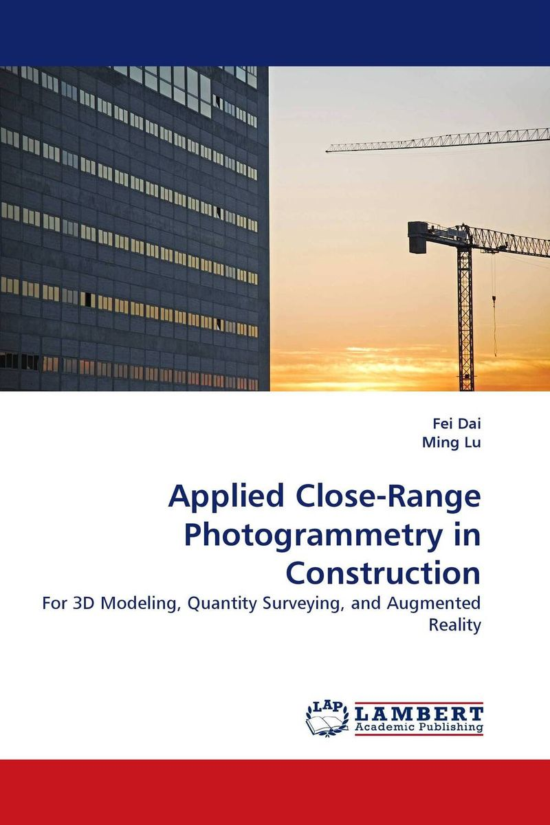 Applied Close-Range Photogrammetry in Construction fei dai and ming lu applied close range photogrammetry in construction