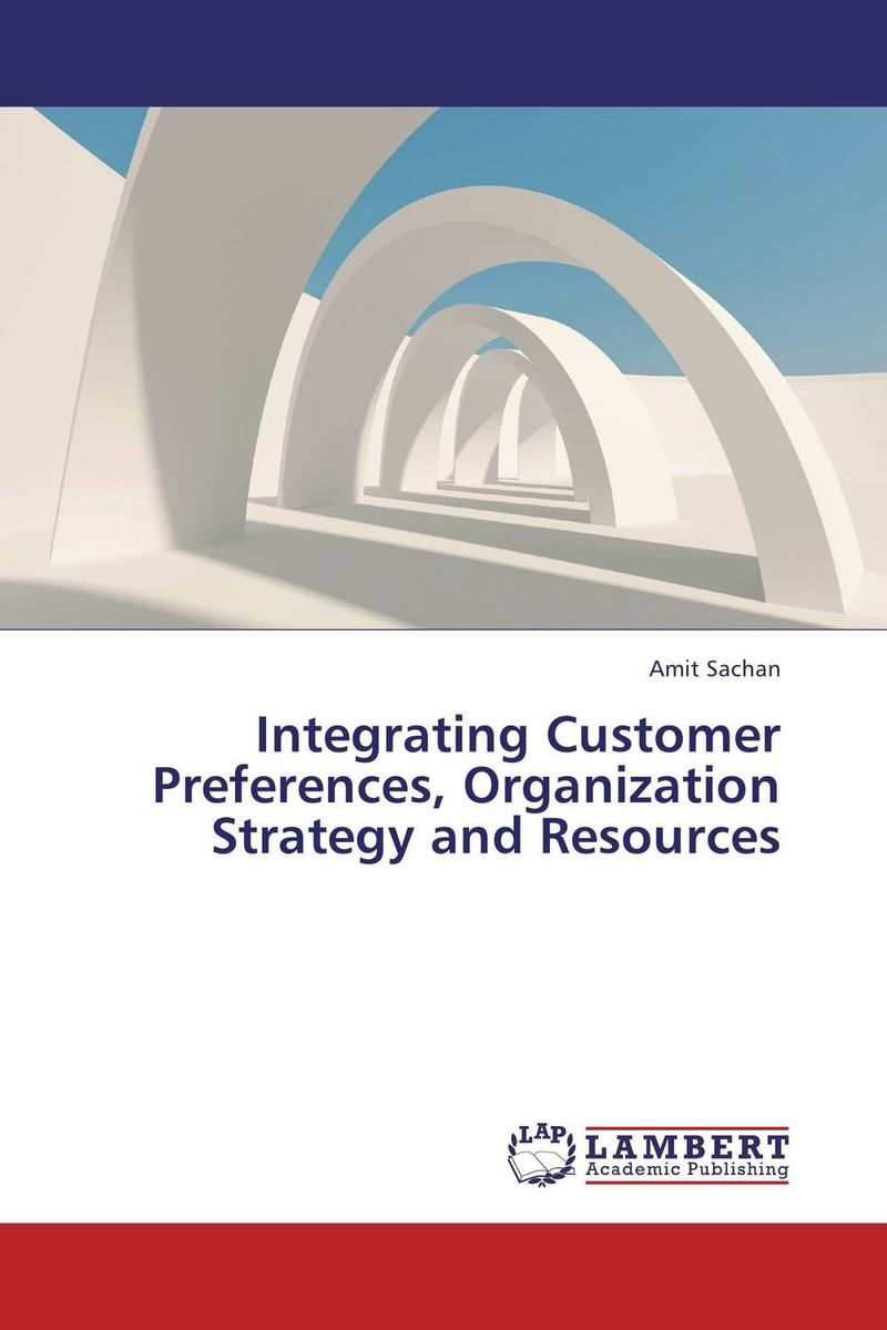 Integrating Customer Preferences, Organization Strategy and Resources adding customer value through effective distribution strategy