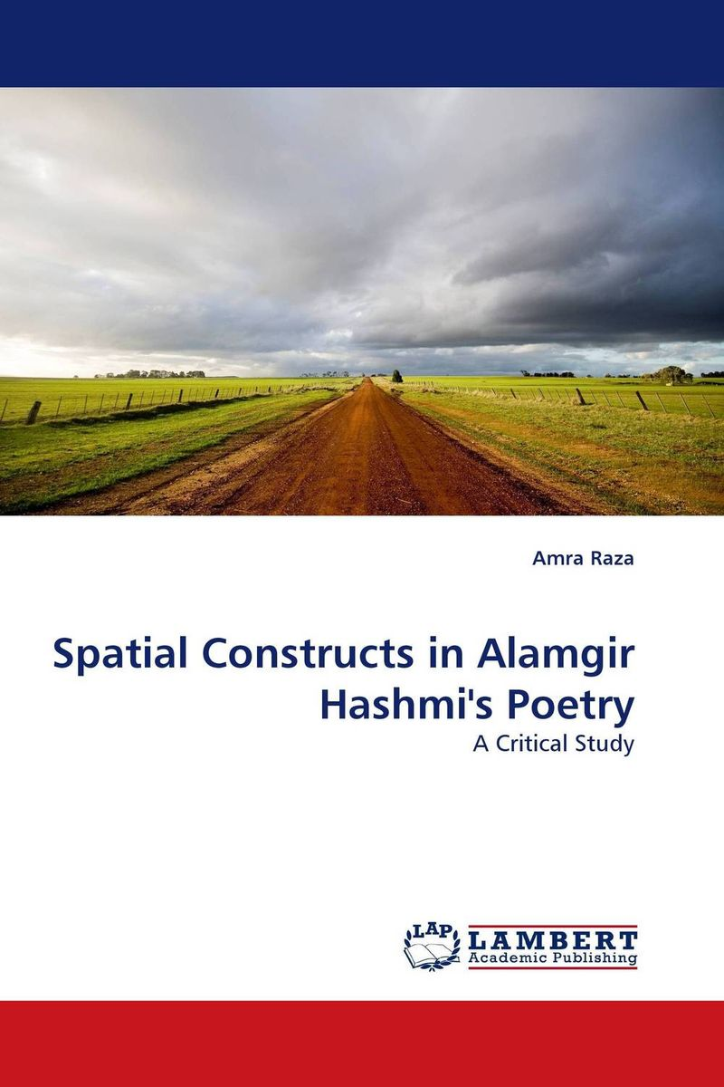 Spatial Constructs in Alamgir Hashmi''s Poetry amra raza spatial constructs in alamgir hashmi s poetry