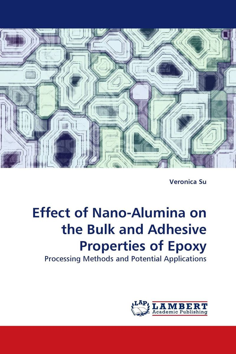 Effect of Nano-Alumina on the Bulk and Adhesive Properties of Epoxy j greer nano and giga challenges in microelectronics