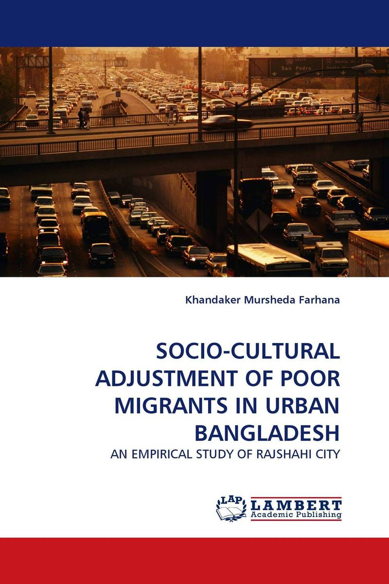 SOCIO-CULTURAL ADJUSTMENT OF POOR MIGRANTS IN URBAN BANGLADESH driven to distraction