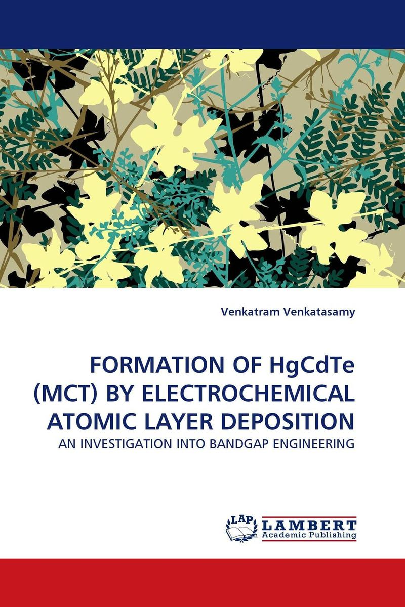 FORMATION OF HgCdTe (MCT) BY ELECTROCHEMICAL ATOMIC LAYER DEPOSITION generation of surface structuring using electrochemical micromachining