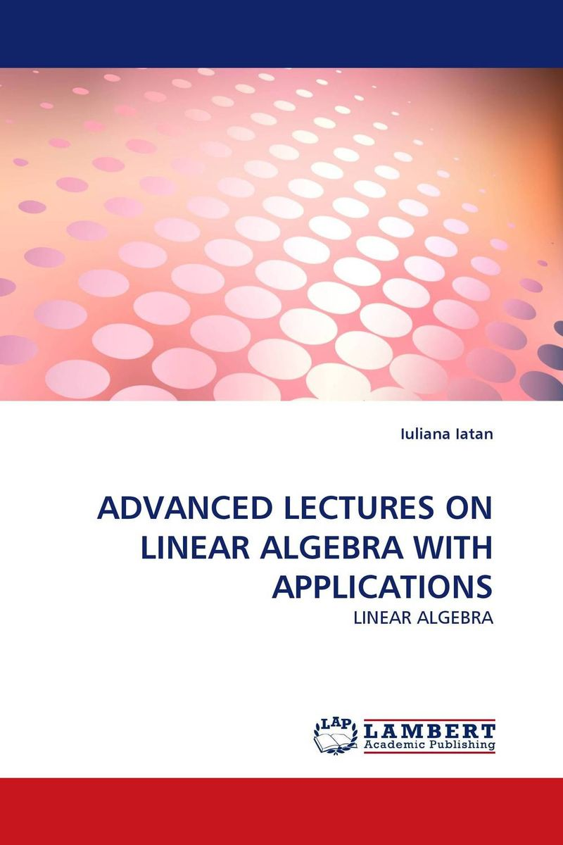 ADVANCED LECTURES ON LINEAR ALGEBRA WITH APPLICATIONS j r whiteman the mathematics of finite elements and applications x mafelap 1999