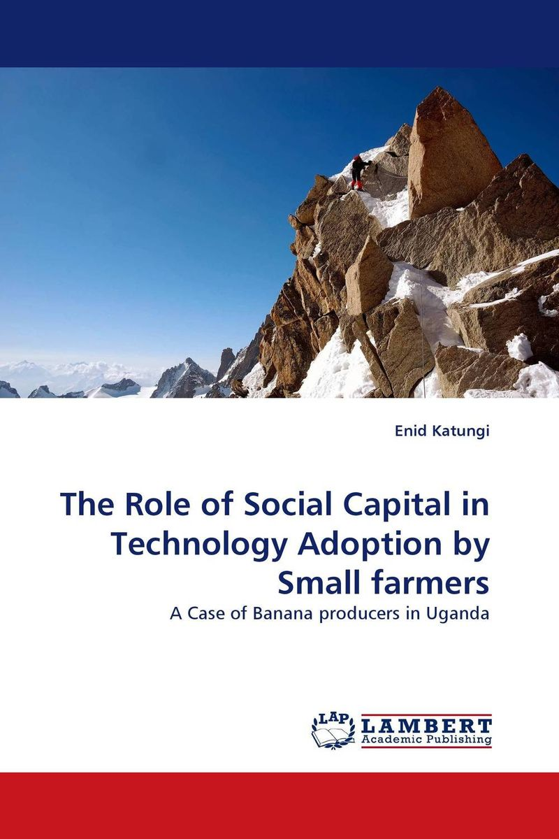 The Role of Social Capital in Technology Adoption by Small farmers i manev social capital and strategy effectiveness an empirical study of entrepreneurial ventures in a transition economy