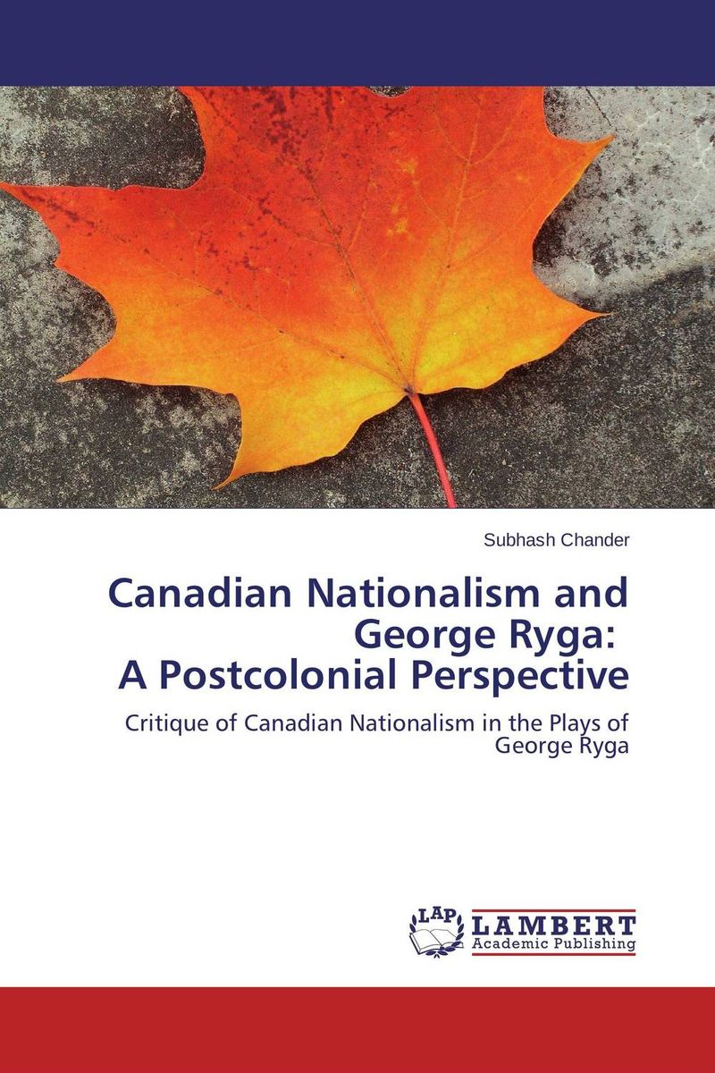 Canadian Nationalism and George Ryga:   A Postcolonial Perspective the importance of being earnest and other plays