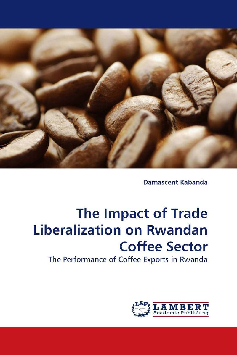 The Impact of Trade Liberalization on Rwandan Coffee Sector the story of coffee