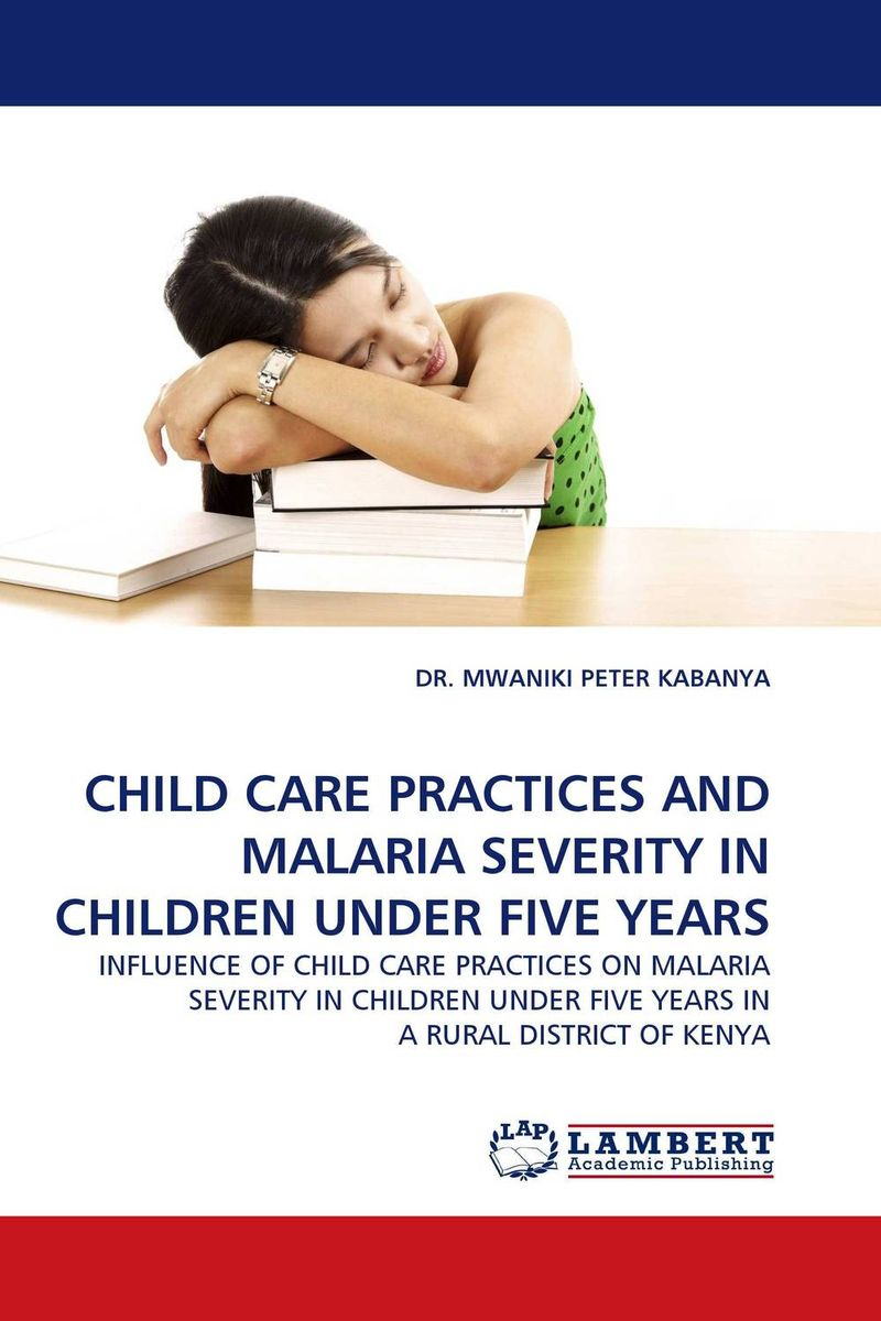 CHILD CARE PRACTICES AND MALARIA SEVERITY IN CHILDREN UNDER FIVE YEARS
