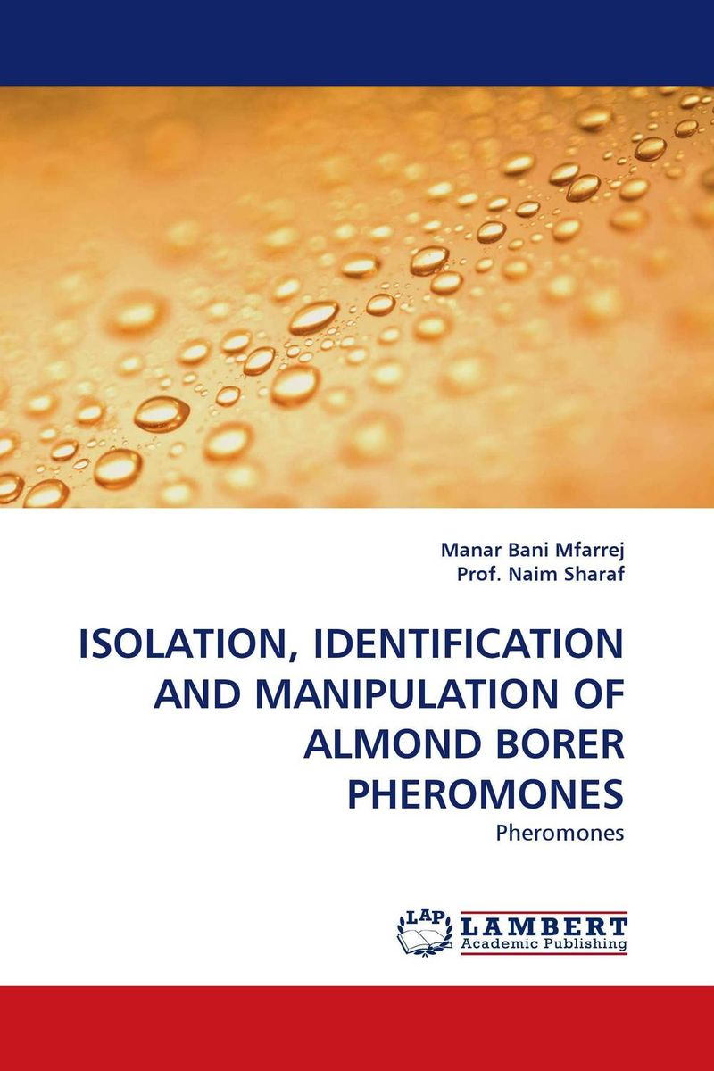 ISOLATION, IDENTIFICATION AND MANIPULATION OF ALMOND BORER PHEROMONES ashish patel jyotsna choubey and m k verma identification