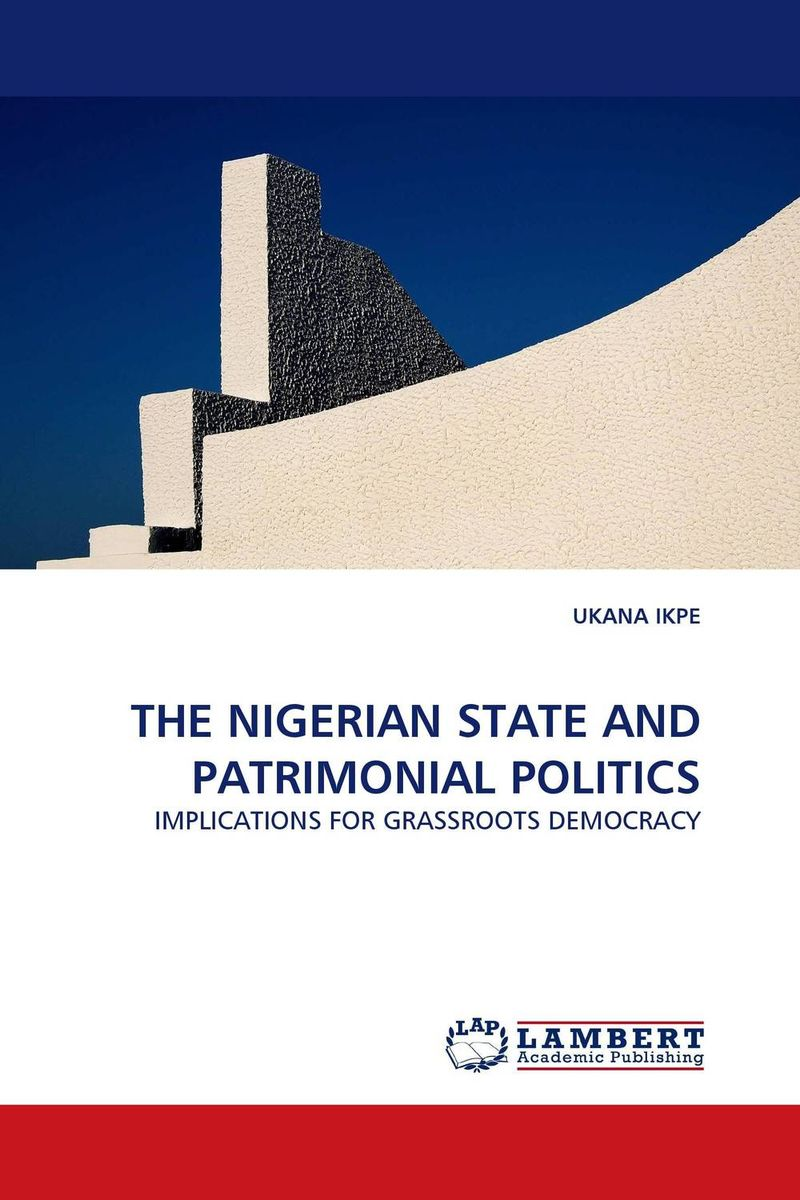 THE NIGERIAN STATE AND PATRIMONIAL POLITICS roadmap to nigerian democracy issues and challenges