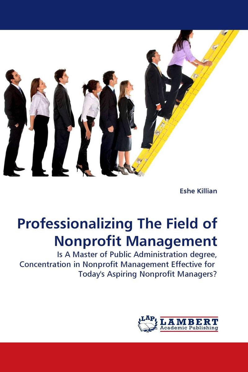 Professionalizing The Field of Nonprofit Management barry mcleish j successful marketing strategies for nonprofit organizations winning in the age of the elusive donor