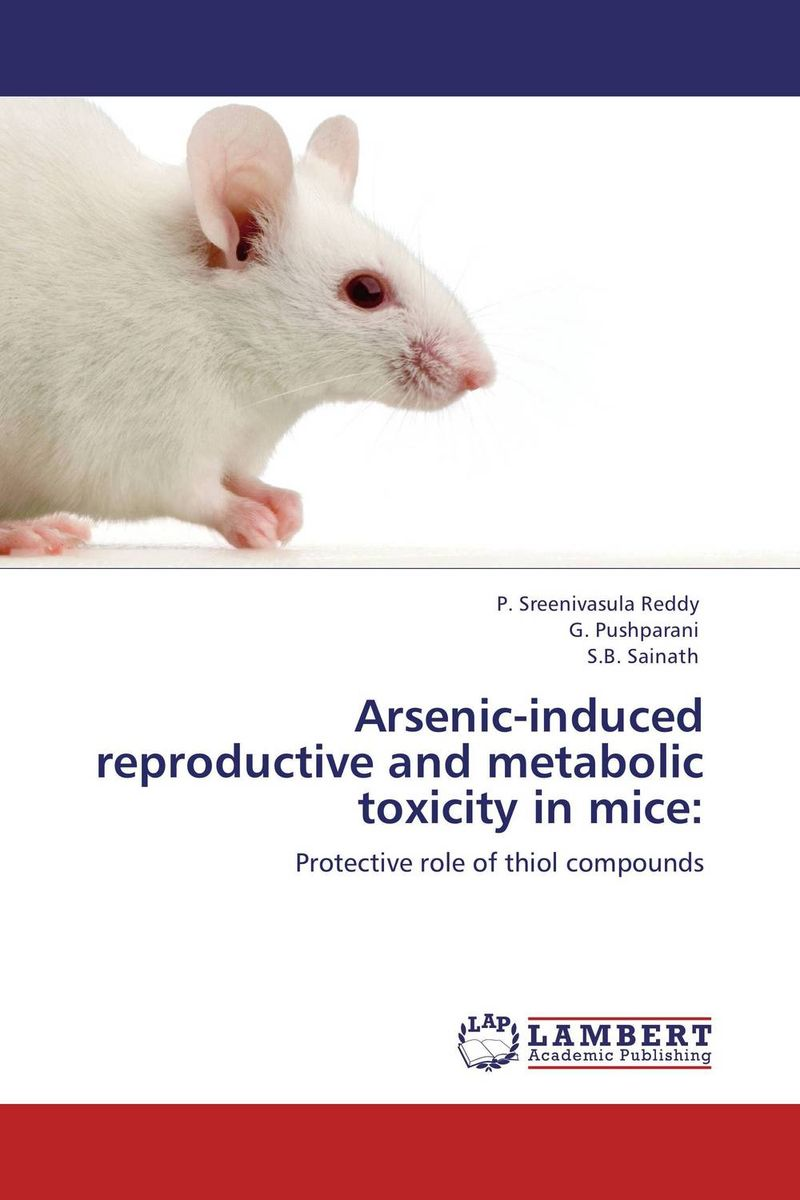 цена на Arsenic-induced reproductive and metabolic toxicity in mice: