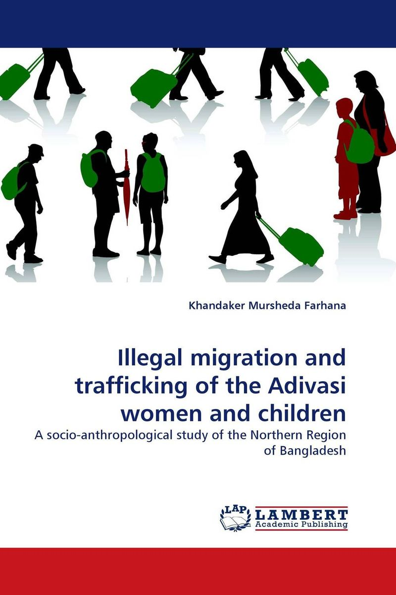 Illegal migration and trafficking of the Adivasi women and children