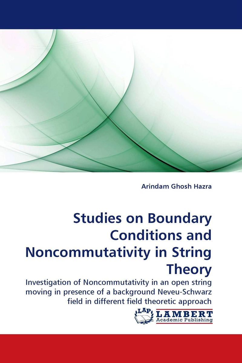 Studies on Boundary Conditions and Noncommutativity in String Theory arindam ghosh hazra studies on boundary conditions and noncommutativity in string theory