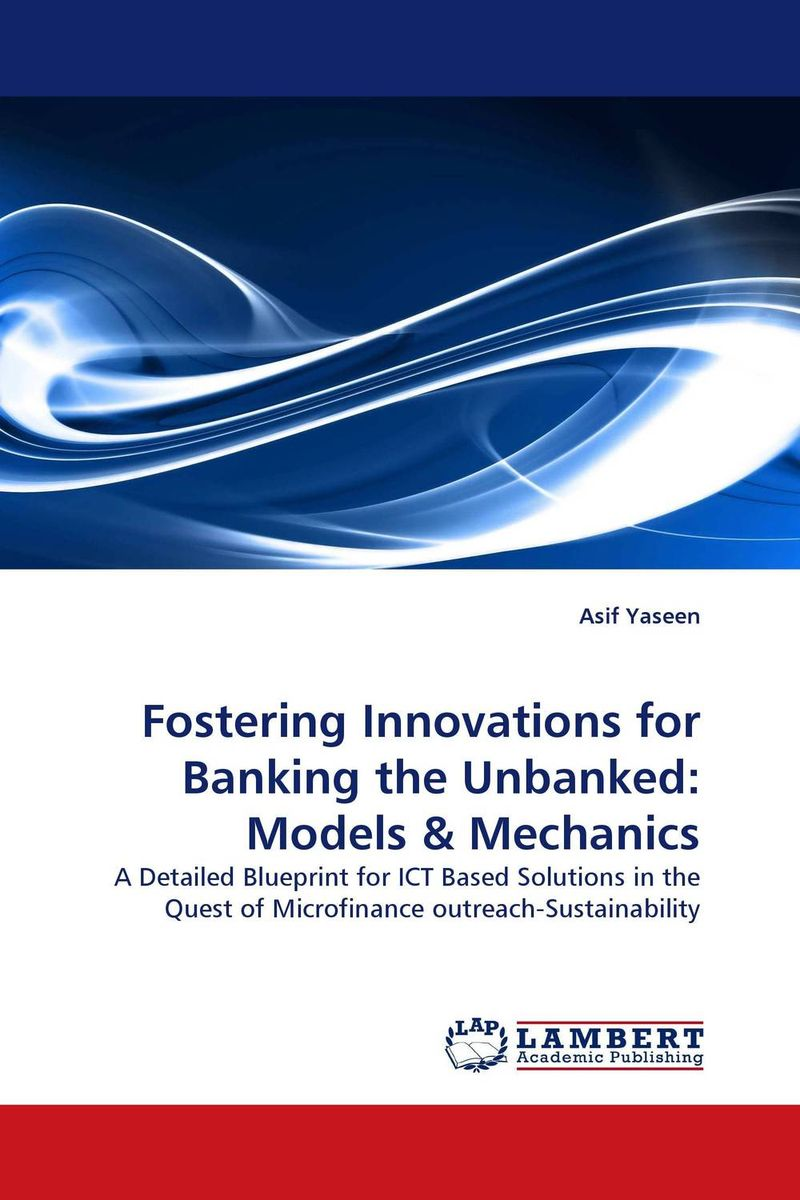 Fostering Innovations for Banking the Unbanked: Models & Mechanics asif yaseen fostering innovations for banking the unbanked models