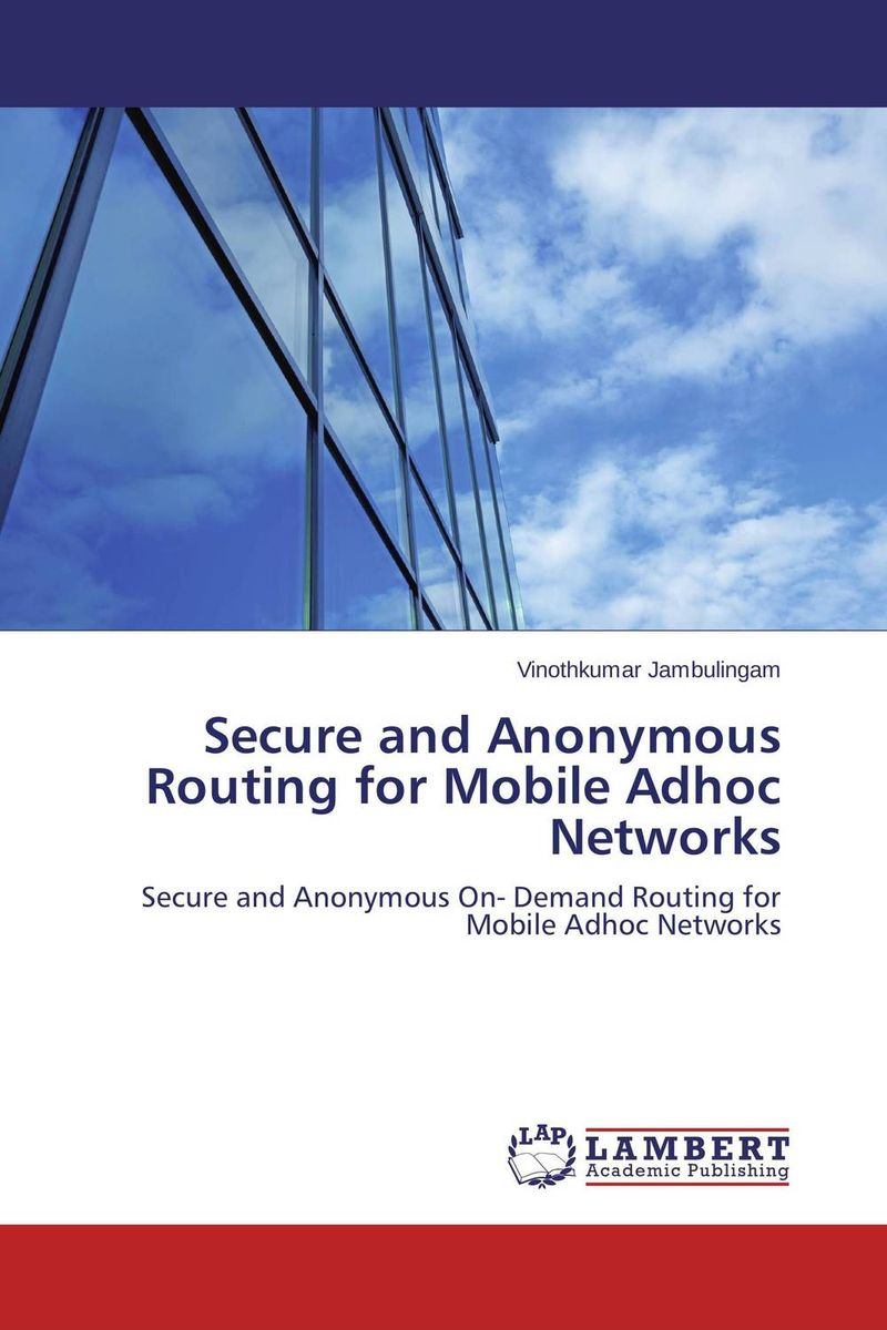 Secure and Anonymous Routing for Mobile Adhoc Networks lynn batten margaret public key cryptography applications and attacks