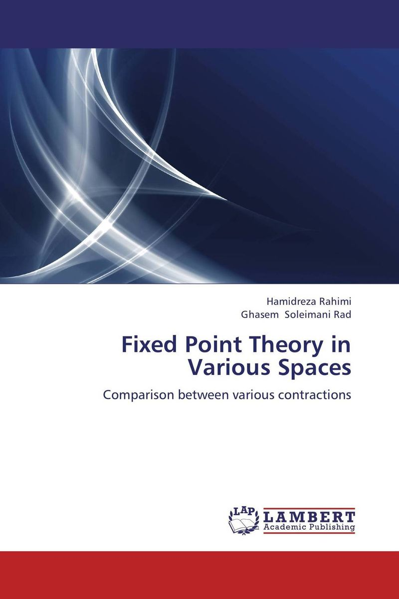 Fixed Point Theory in Various Spaces nirmal kumar singh and ravi prakash dubey fixed point theorems in topological spaces with application to fratal