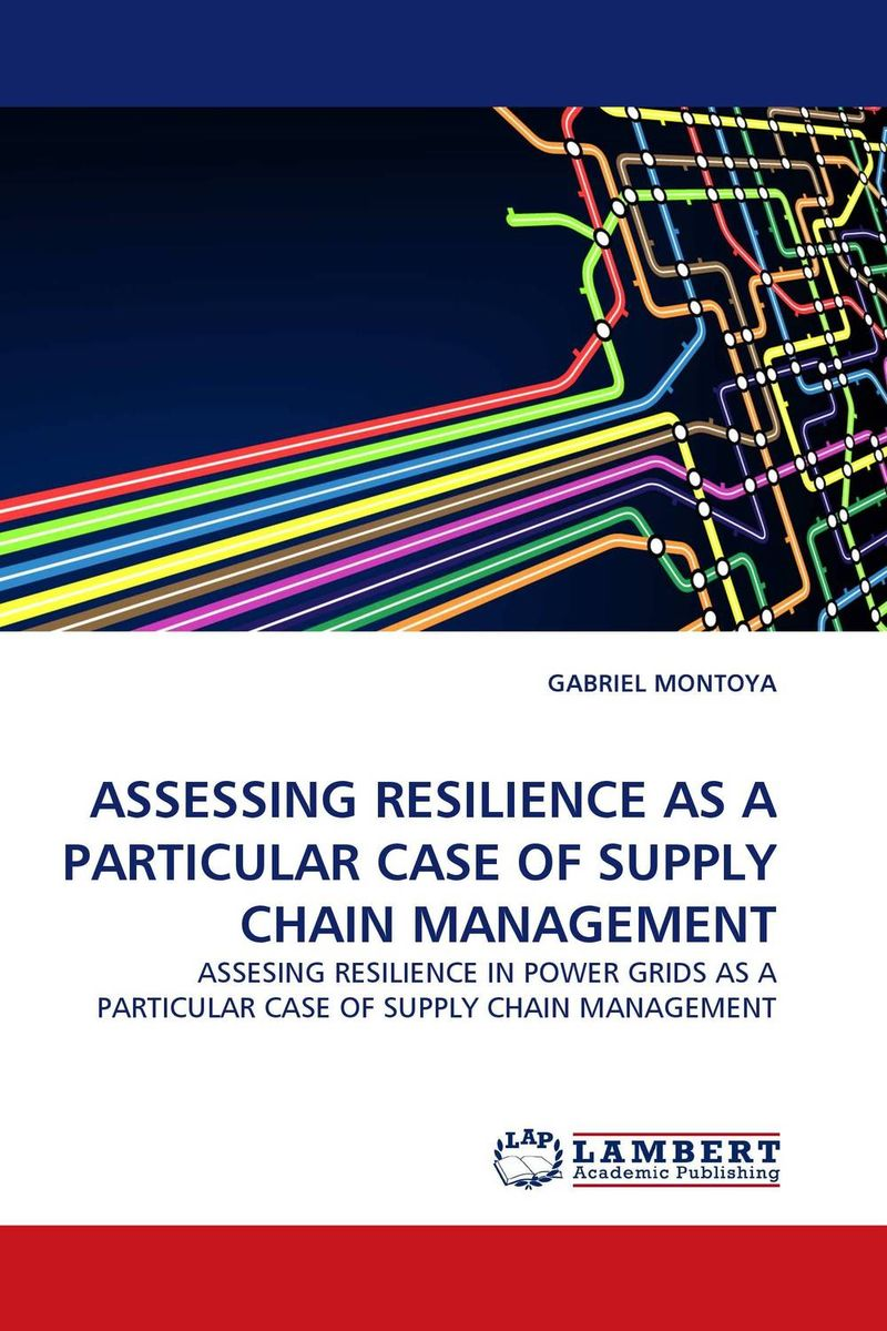 ASSESSING RESILIENCE AS A PARTICULAR CASE OF SUPPLY CHAIN MANAGEMENT michael hugos h essentials of supply chain management