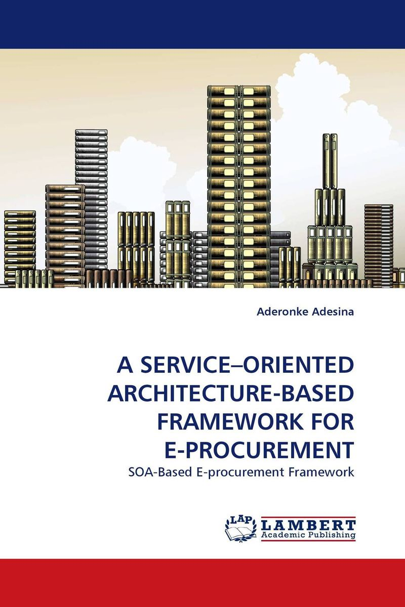 A SERVICE–ORIENTED ARCHITECTURE-BASED FRAMEWORK FOR E-PROCUREMENT a service–oriented architecture based framework for e procurement
