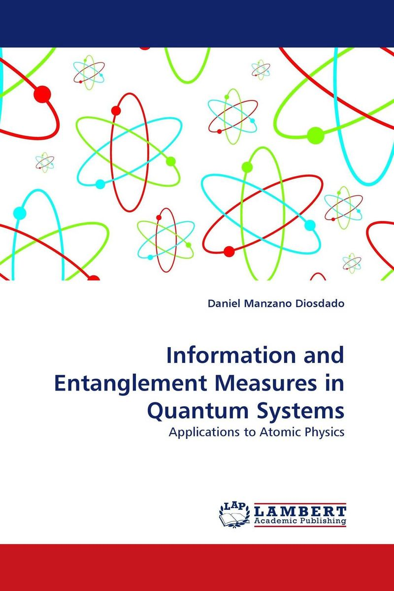 Information and Entanglement Measures in Quantum Systems o k belwal measures of information and their applications to various disciplines