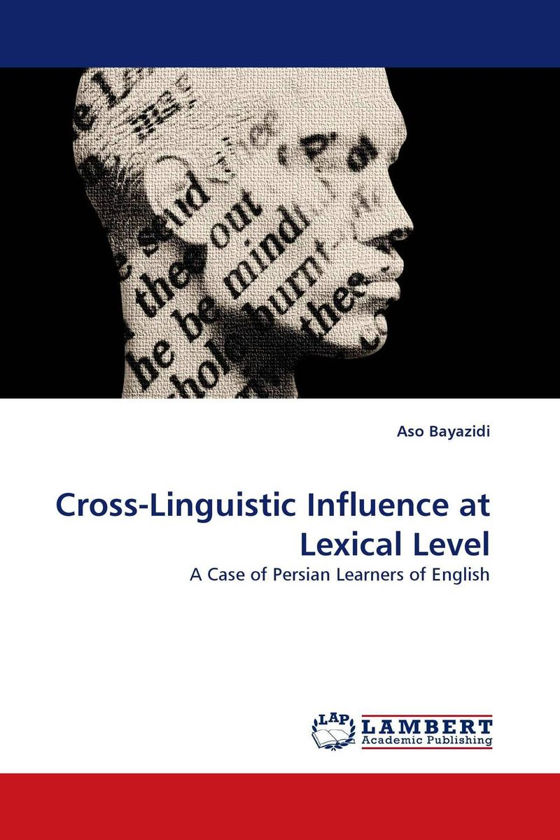 Cross-Linguistic Influence at Lexical Level crosslinguistic influence and crosslinguistic interaction in multilingual language learning