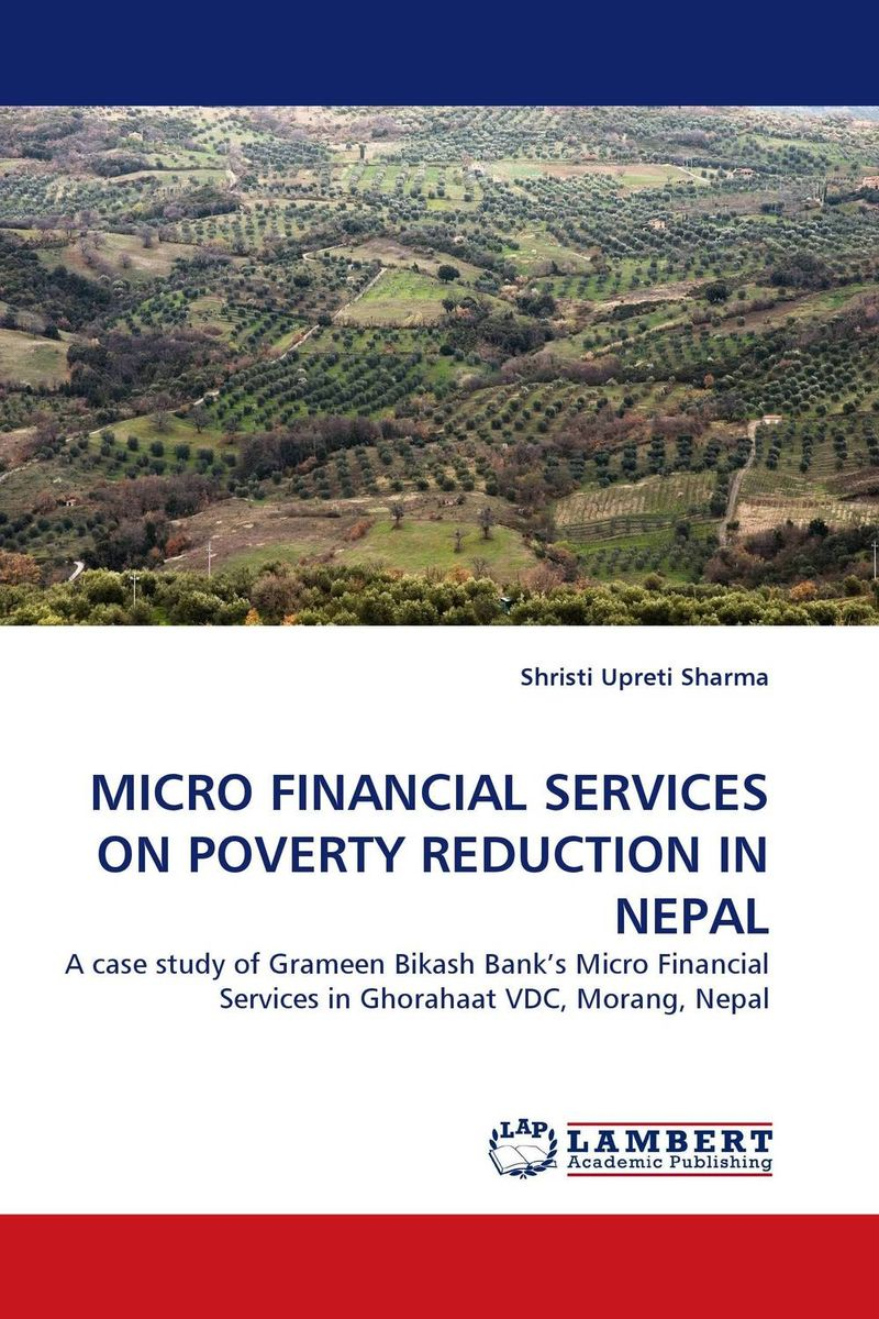 MICRO FINANCIAL SERVICES ON POVERTY REDUCTION IN NEPAL constantin zopounidis quantitative financial risk management theory and practice