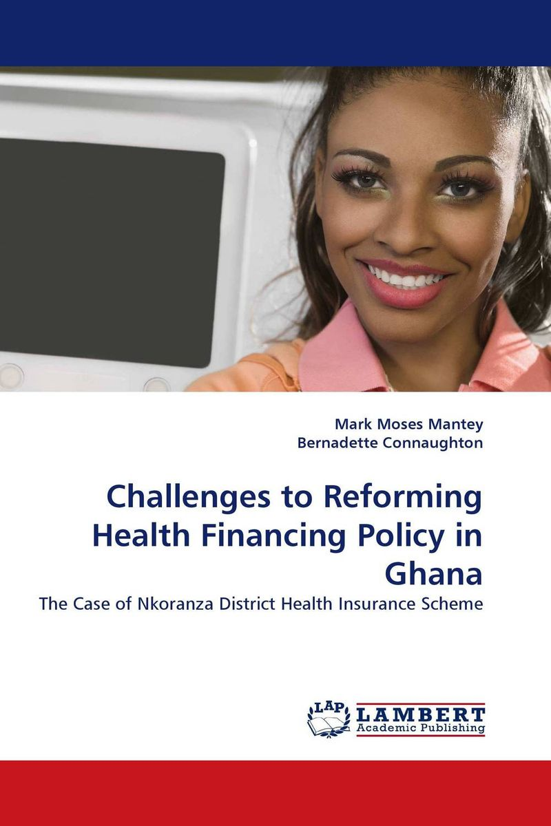Challenges to Reforming Health Financing Policy in Ghana cost of maternal healthcare service utlised by nhis clients in ghana