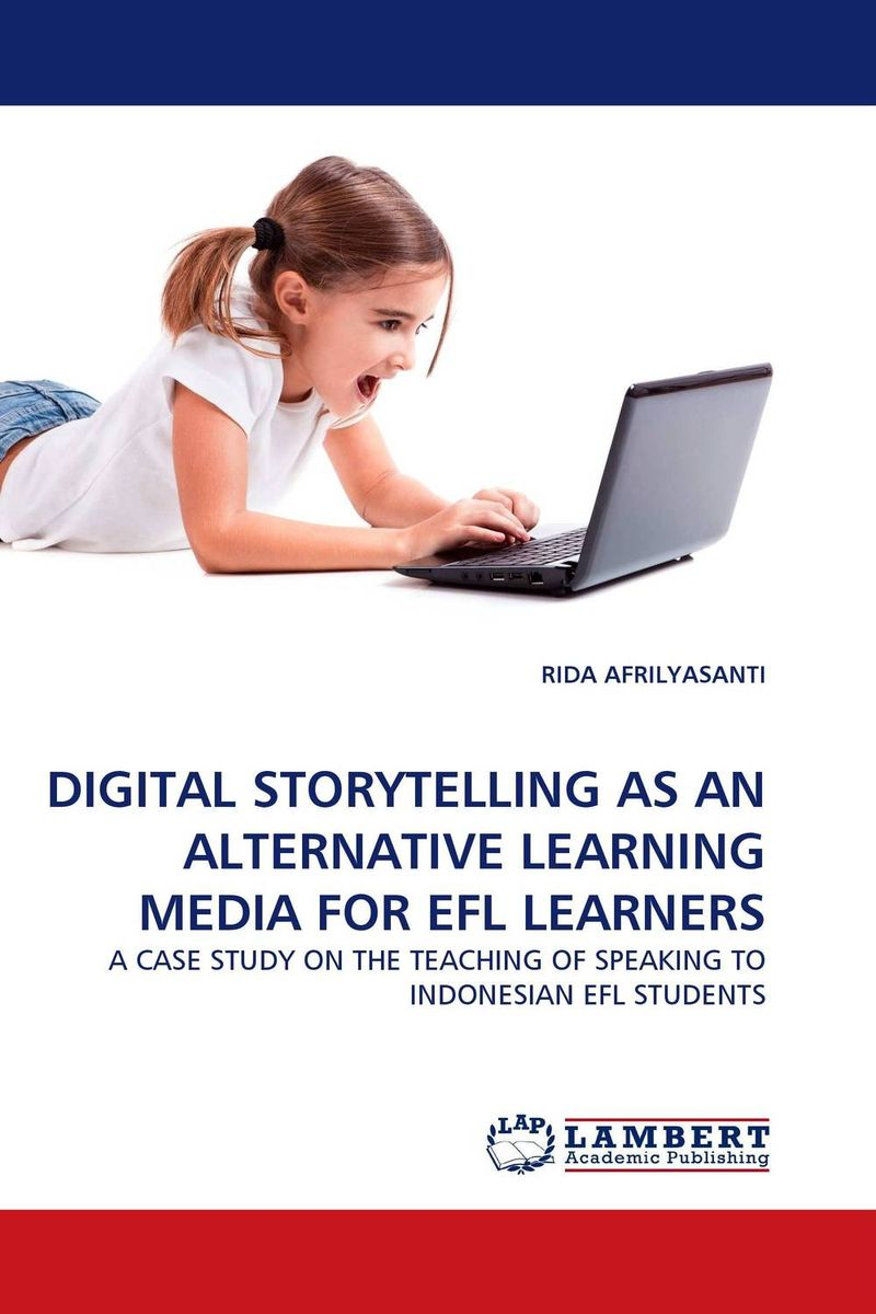 DIGITAL STORYTELLING AS AN ALTERNATIVE LEARNING MEDIA FOR EFL LEARNERS roshanak nouralian learning based readiness and speaking ability of efl learners