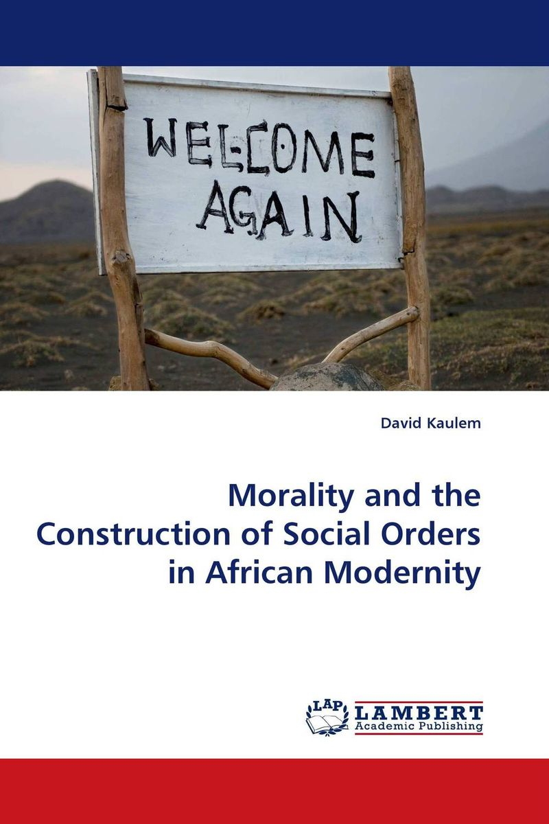 купить Morality and the Construction of Social Orders in African Modernity недорого