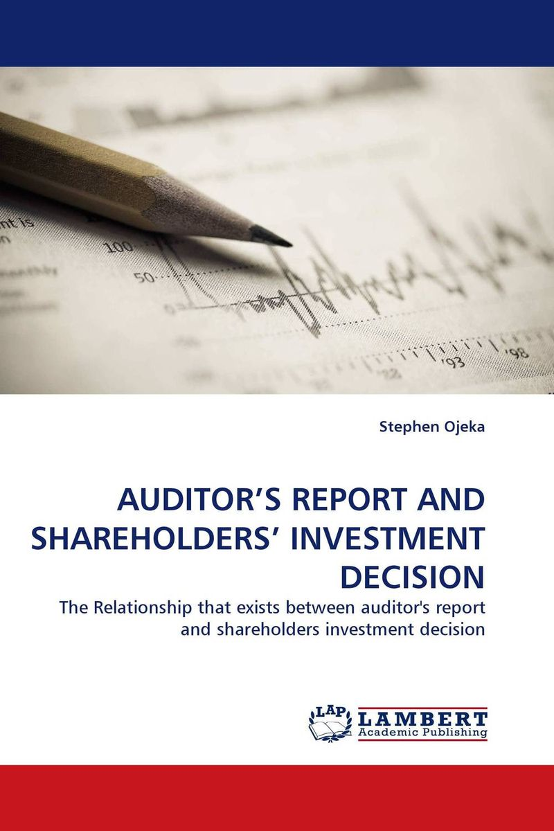 AUDITOR''S REPORT AND SHAREHOLDERS'' INVESTMENT DECISION richard cascarino e auditor s guide to it auditing