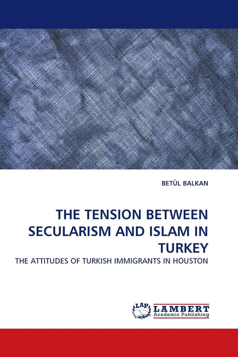 THE TENSION BETWEEN SECULARISM AND ISLAM IN TURKEY islam between jihad and terrorism