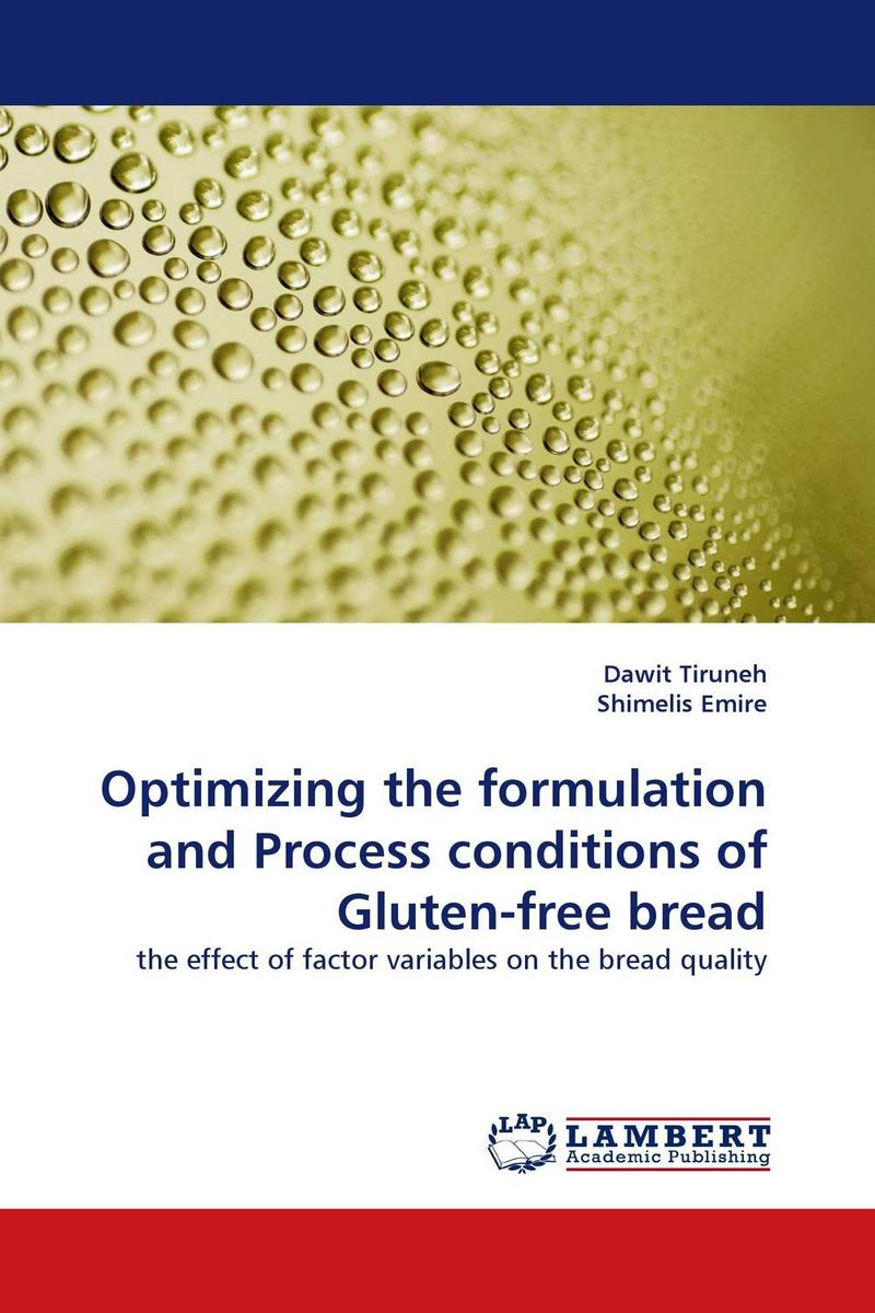 Optimizing the formulation and Process conditions of Gluten-free bread the gluten free bible the thoroughly indispensable guide to negotiating life without wheat