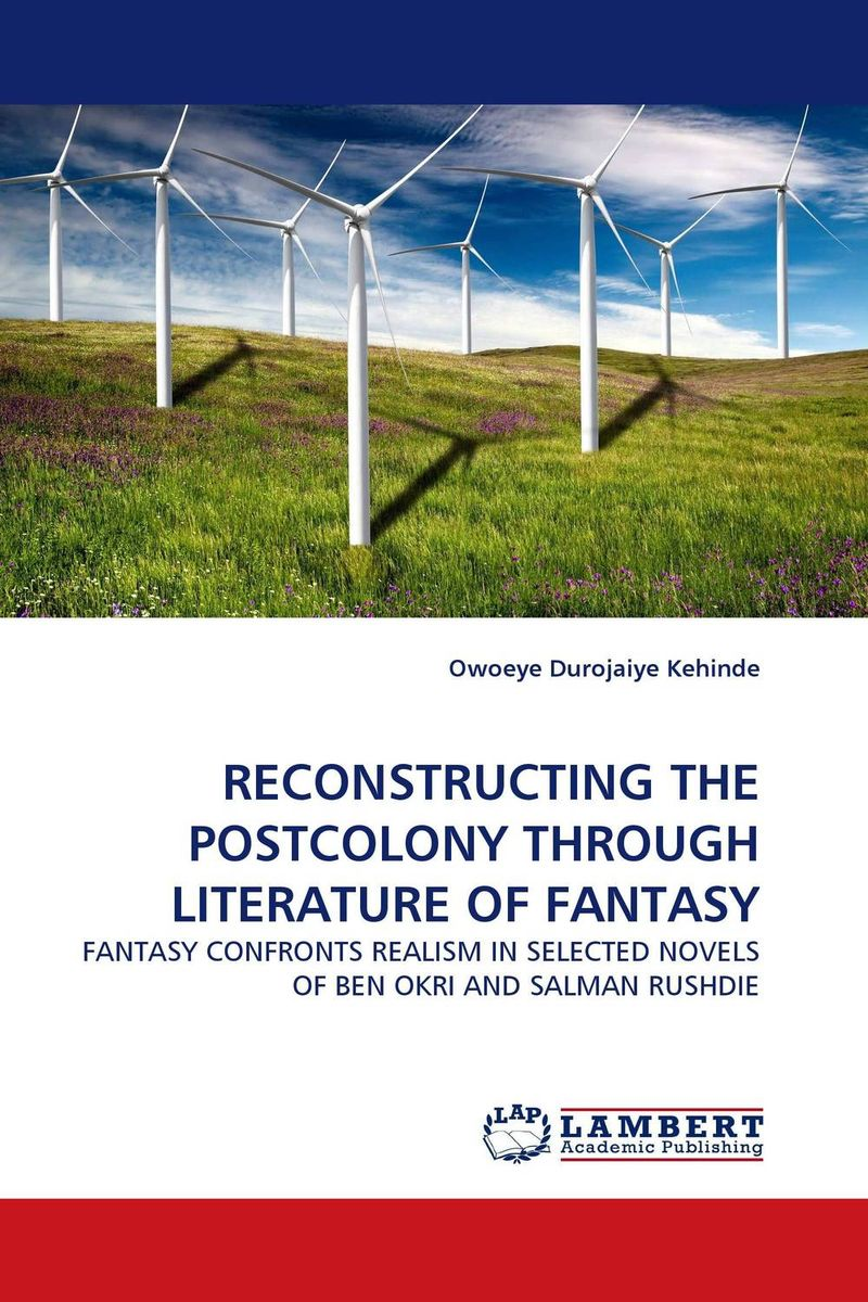 RECONSTRUCTING THE POSTCOLONY THROUGH LITERATURE OF FANTASY rushdie salman haroun and luka