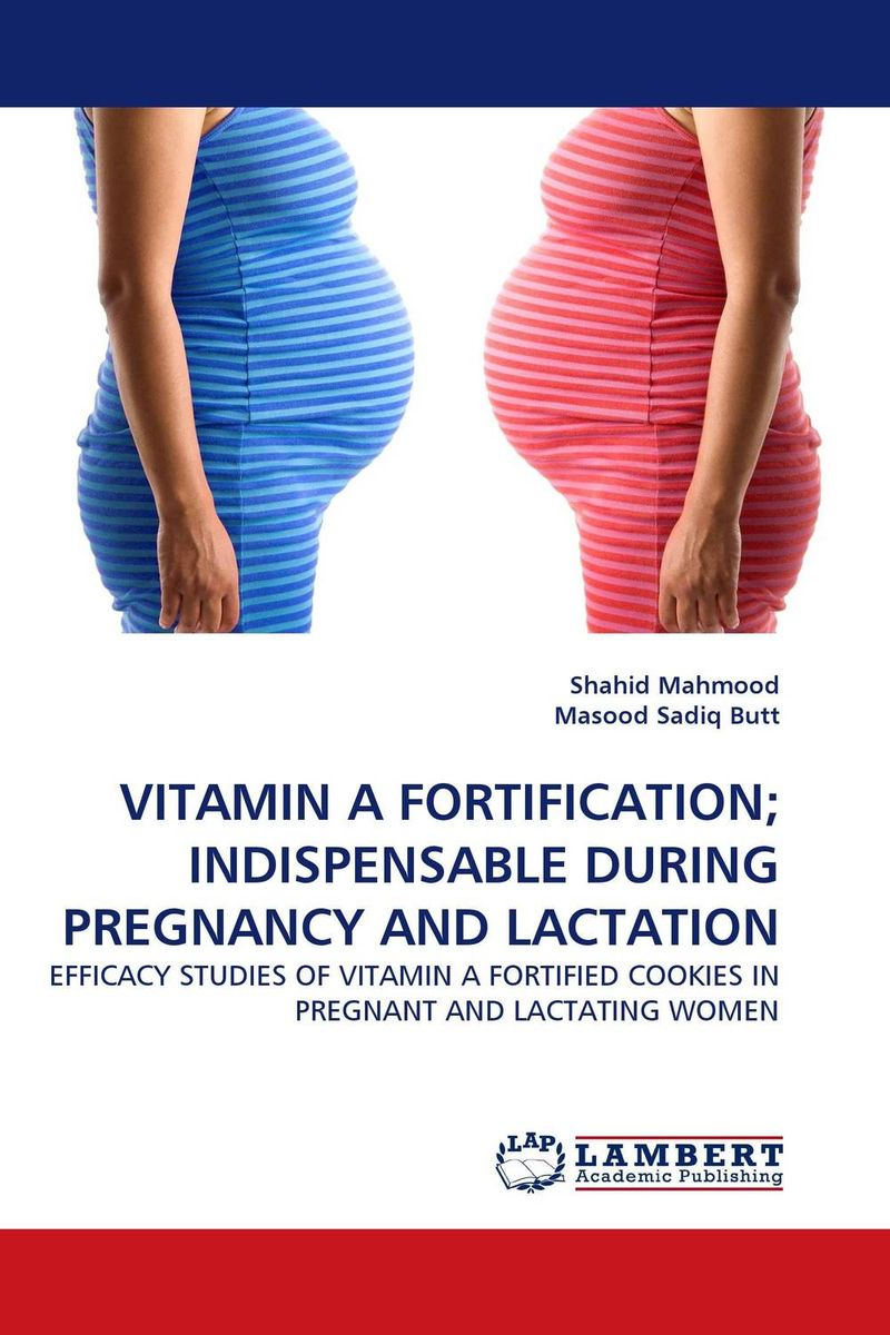 VITAMIN A FORTIFICATION; INDISPENSABLE DURING PREGNANCY AND LACTATION