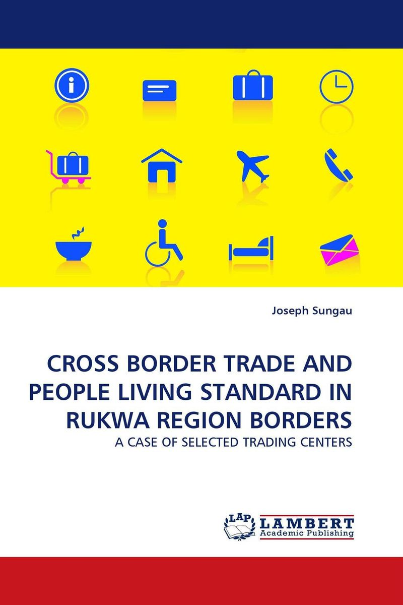 CROSS BORDER TRADE AND PEOPLE LIVING STANDARD IN RUKWA REGION BORDERS laurens j van mourik the process of cross border entrepreneurship