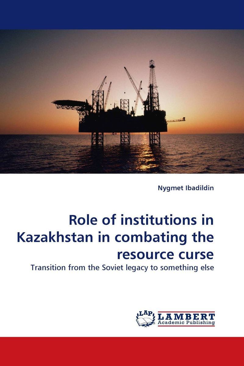 Role of institutions in Kazakhstan in combating the resource curse foundation aldongar oil of kazakhstan the photographic history