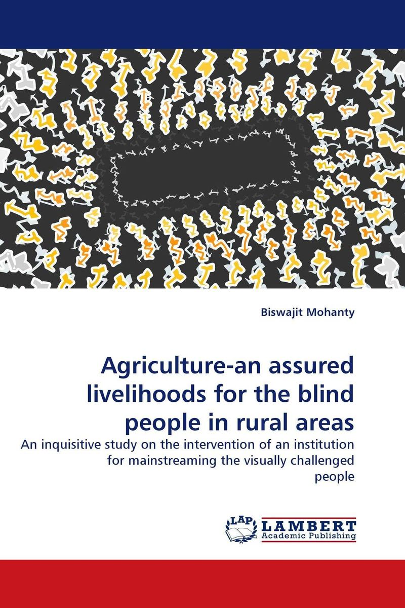 Agriculture-an assured livelihoods for the blind people in rural areas restructuring agriculture and adaptive processes in rural areas