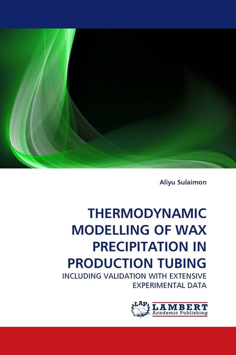 THERMODYNAMIC MODELLING OF WAX PRECIPITATION IN PRODUCTION TUBING rakesh kumar tiwari rajendra prasad ojha and amit chaubey molecular modelling of unusual dna's