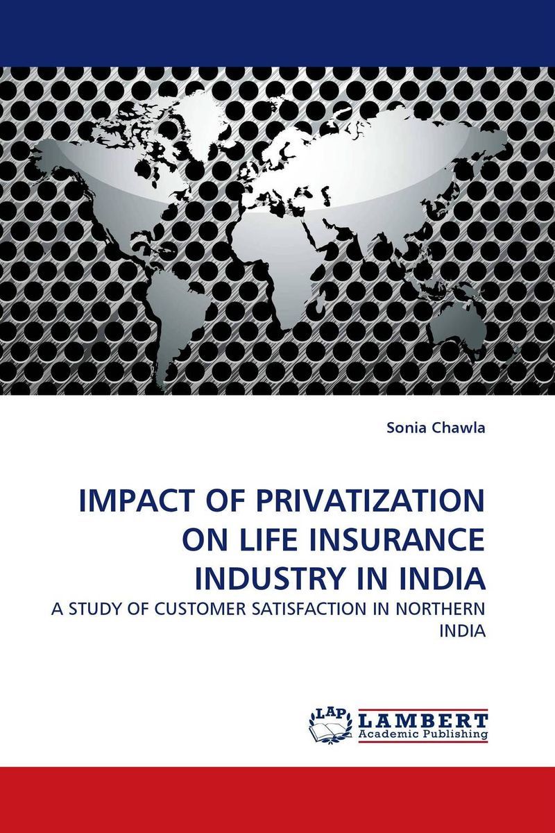 IMPACT OF PRIVATIZATION ON LIFE INSURANCE INDUSTRY IN INDIA paula boehme the perceptions of work life balance benefits