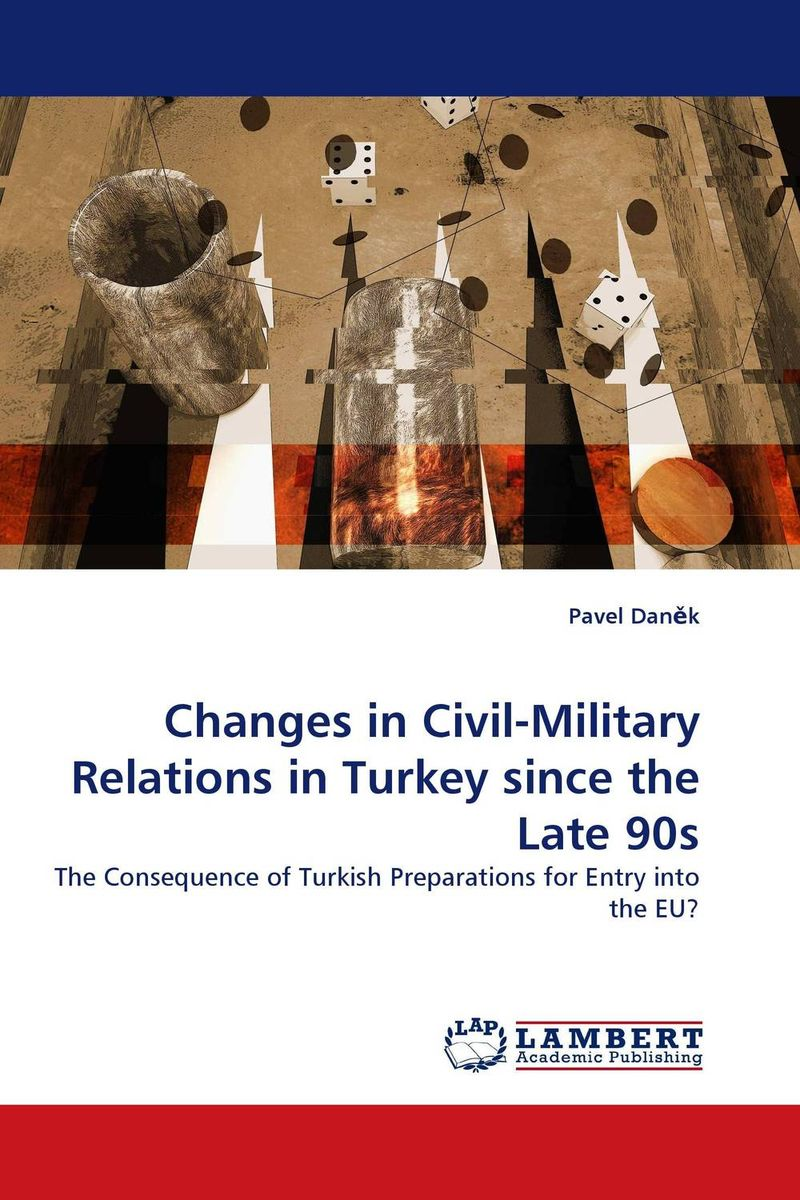 Changes in Civil-Military Relations in Turkey since the Late 90s the emergence of centre left politics in turkey
