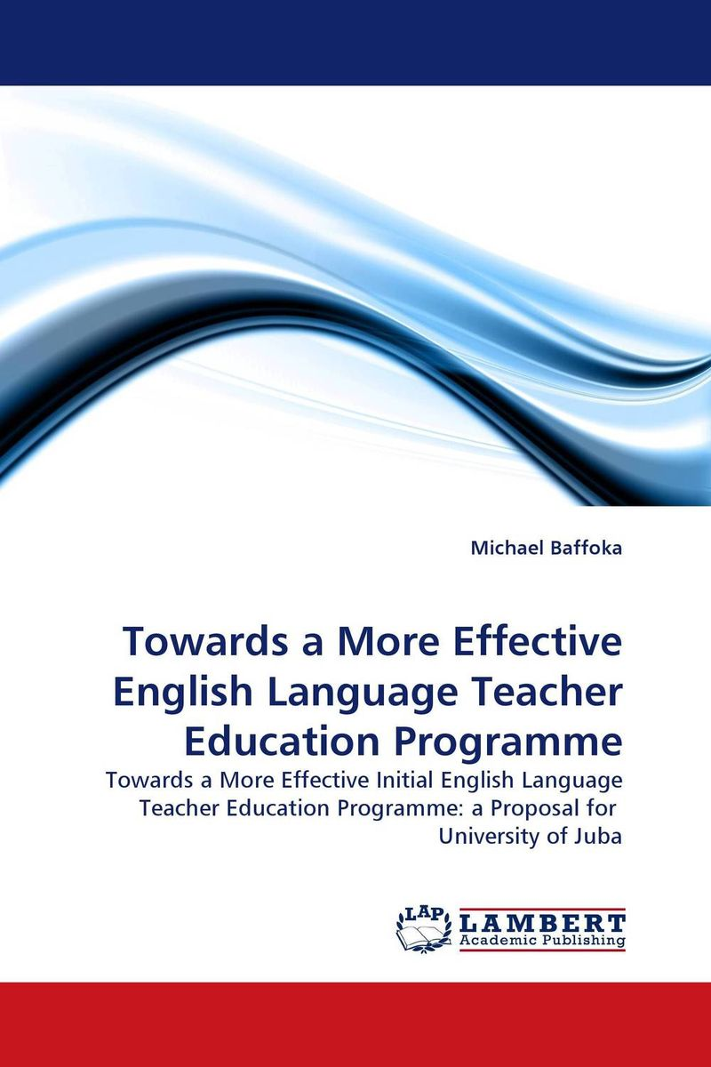 Towards a More Effective English Language Teacher Education Programme reflections on english teacher education