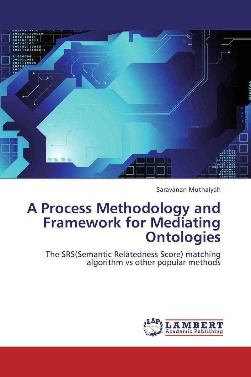 A Process Methodology and Framework for Mediating Ontologies economic methodology
