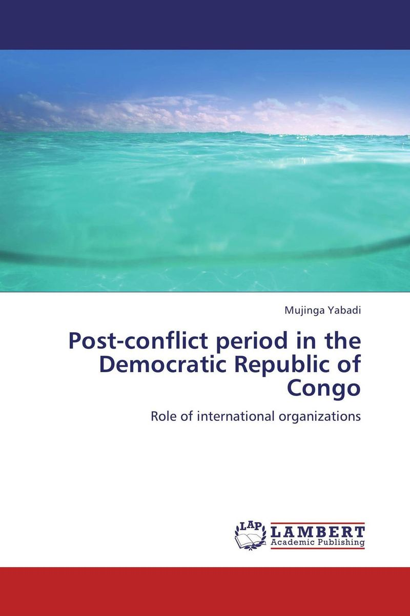 Post-conflict period in the Democratic Republic of Congo сборник статей ethnic conflicts in the baltic states in post soviet period