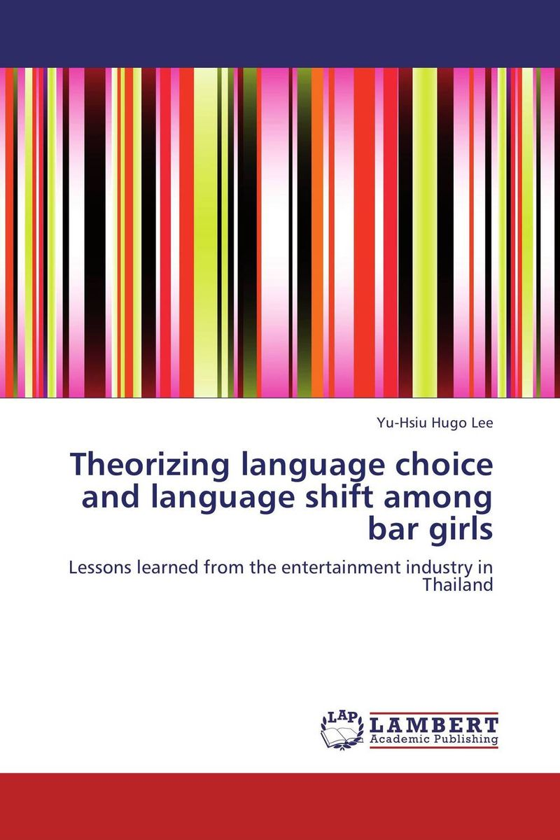 Theorizing language choice and language shift  among bar girls language change and lexical variation in youth language