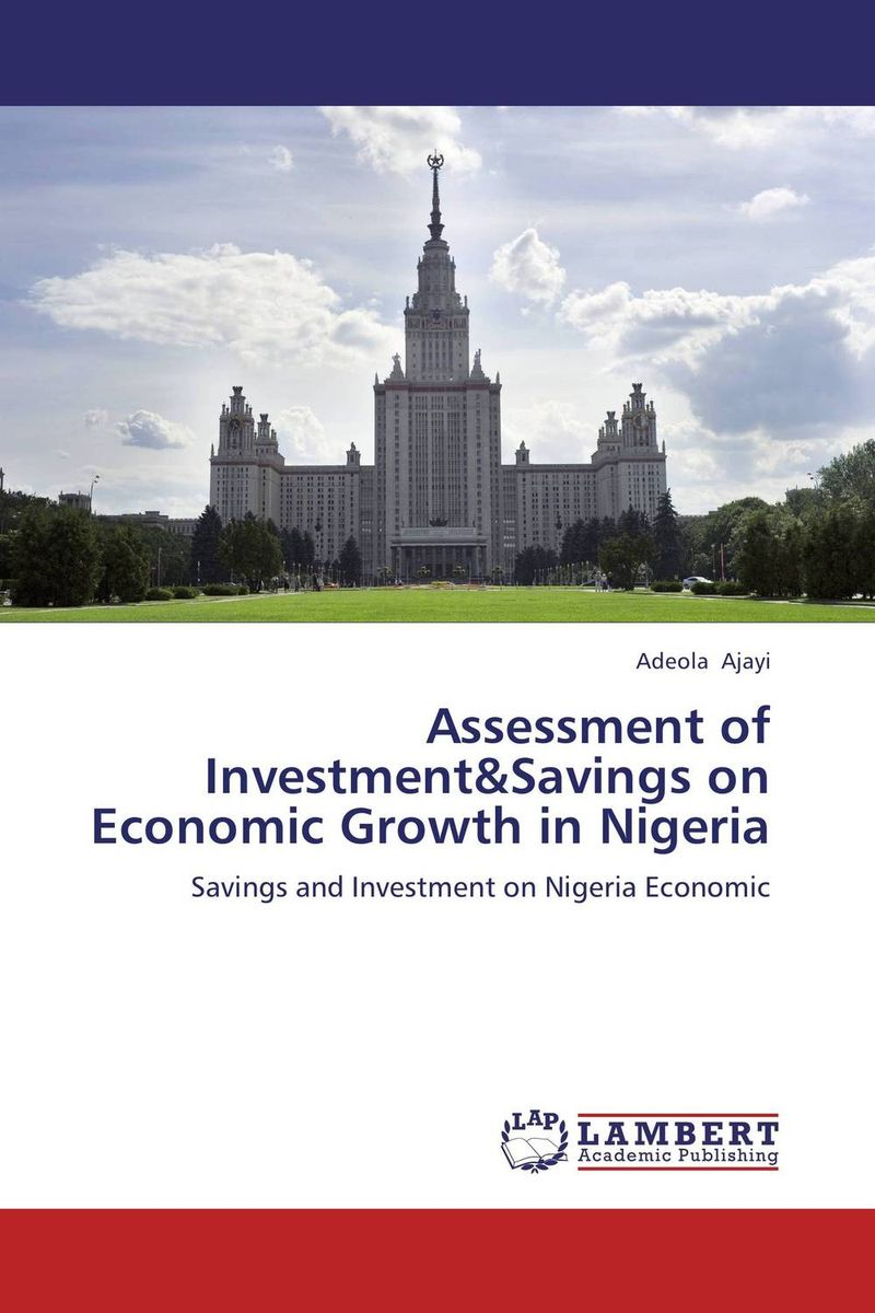 Assessment of Investment&Savings on Economic Growth in Nigeria economic growth in nigeria