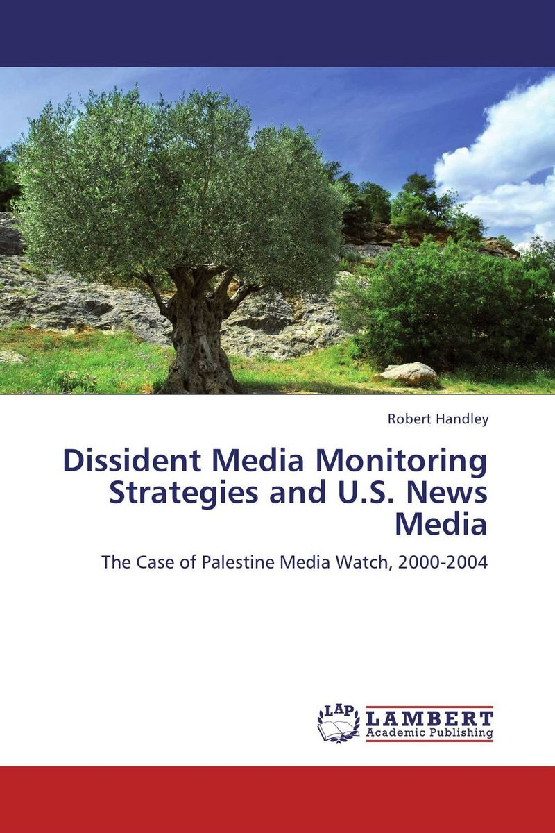 Dissident Media Monitoring Strategies and U.S. News Media henry r luce and the rise of the american news media