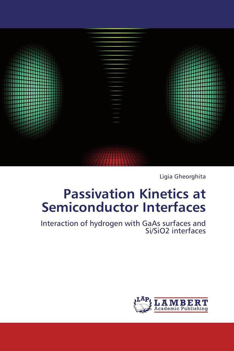 Passivation Kinetics at Semiconductor Interfaces ligia gheorghita passivation kinetics at semiconductor interfaces