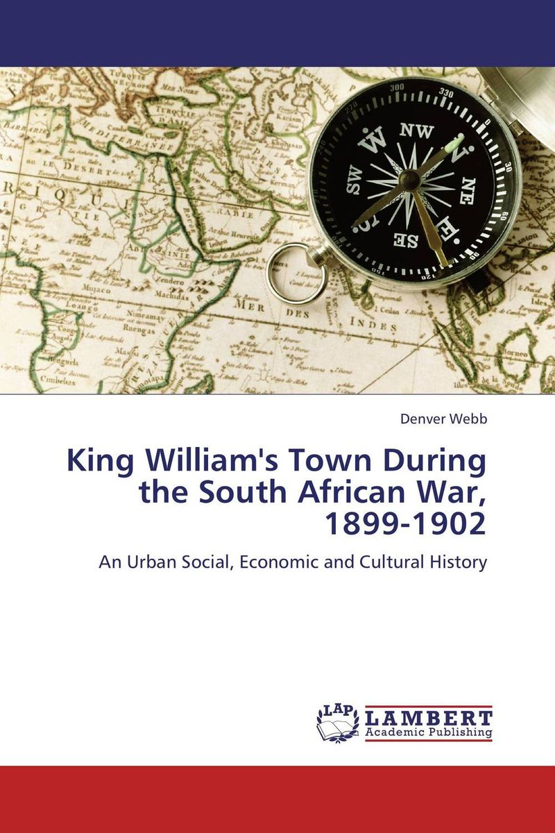 King William's Town During the South African War, 1899-1902 elena fishtik sara laws are keeping silence during the war