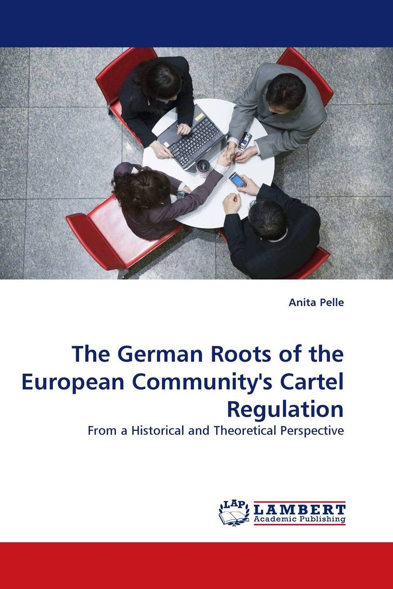 The German Roots of the European Community's Cartel Regulation theoretical aspects of the exporting activity regulation